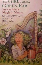 The Girl with the Green Ear: Stories About Magic in Nature - Margaret Mahy, Shirley Hughes
