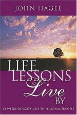 Life Lessons to Live By: 52 Weeks of God's Keys to Personal Success - John Hagee