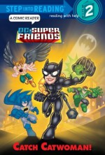 Catch Catwoman! (DC Super Friends) (Step into Reading) - Billy Wrecks, Mike DeCarlo, David D. Tanguay
