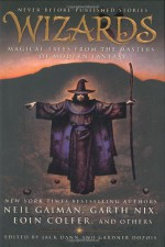 Wizards: Magical Tales From the Masters of Modern Fantasy - Eoin Colfer, Patricia A. McKillip, Orson Scott Card, Garth Nix, Jane Yolen, Tad Williams, Terry Bisson, Gardner R. Dozois, Gene Wolfe, Jack Dann, Jeffrey Ford, Terry Dowling, Kage Baker, Andy Duncan, Elizabeth Hand, Mary Rosenblum, Peter S. Beagle, Nancy Kress, Tanith Lee,