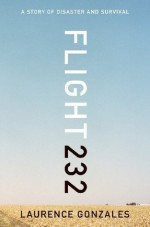 Flight 232: A Story of Disaster and Survival - Laurence Gonzales