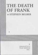 The Death of Frank - Stephen Belber