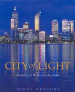 City of Light: A History of Perth Since the 1950s - Jenny Gregory