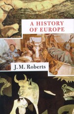 A History of Europe - J.M. Roberts