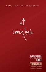 Crazy Love: Overwhelmed by a Relentless God - Danae Yankoski, Francis Chan