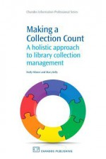 Making a Collection Count: A holistic approach to library collection management - Holly Hibner, Mary Kelly