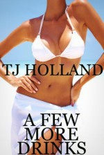 A Few More Drinks (More Than Drinks) - TJ Holland