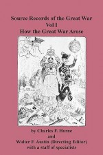 Source Records Of The Great War Vol I How The Great War Arose - Charles F. Horne, Walter F. Austin, Sam Sloan
