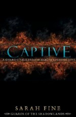 Captive: A Guard's Tale from Malachi's Perspective - Sarah Fine