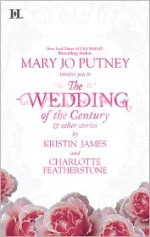 The Wedding of the Century & Other Stories - Kristin James, Charlotte Featherstone, Mary Jo Putney