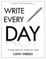 Write Every Day: How to Write Faster, and Write More (Rock Your Writing, #4) - Cathy Yardley