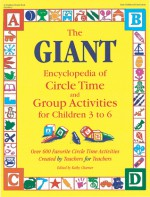 The GIANT Encyclopedia of Circle Time and Group Activities for Children 3 to 6: Over 600 Favorite Circle Time Activities Created by Teachers for Teachers - Kathy Charner, Rebecca Jones