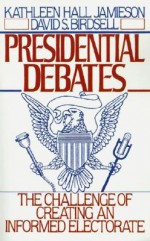 Presidential Debates: The Challenge of Creating an Informed Electorate - Kathleen Hall Jamieson, David S. Birdsell