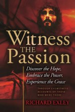 Witness the Passion - Richard Exley