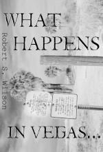 What Happens in Vegas... - Robert S. Wilson