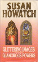 Glittering Images / Glamorous Powers - Susan Howatch