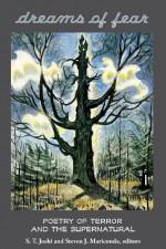 Dreams of Fear: Poetry of Terror and the Supernatural - S.T. Joshi, Steven J. Mariconda, Richard L. Tierney, Bruce Boston, W. H. Pugmire, Ann K. Schwader