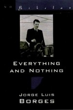 Everything and Nothing - Jorge Luis Borges, Eliot Weinberger, John M. Fein, James E. Irby, Donald A. Yates