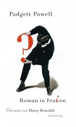 Roman in Fragen (German Edition) - Padget Powell, Harry Rowohlt