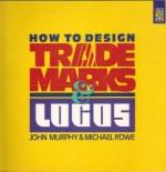 How to Design Trademarks and Logos - John Murphy, Michael Rowe