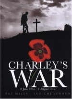 Charley's War (Vol. 1): 2 June - 1 August 1916 - Pat Mills, Joe Colquhoun
