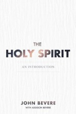 The Holy Spirit An Introduction - John Bevere with Addison Bevere
