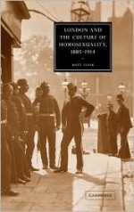 London and the Culture of Homosexuality, 1885 - 1914 (Cambridge Studies in Nineteenth-Century Literature and Culture) - Matt Cook, Gillian Beer