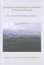 Managing Archaeological Landscapes in Northumberland - David G. Passmore, Clive Waddington