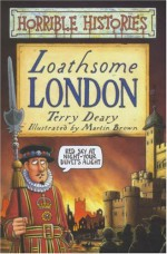 Loathsome London - Terry Deary, Martin Brown