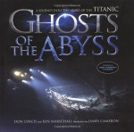 Ghosts Of The Abyss: A Journey Into The Heart Of The Titanic - Donald Lynch, Ken Marschall, James Cameron