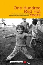 One Hundred Red Hot Years: Big Moments of the 20th Century - Eduardo Galeano, Deborah Shnookal