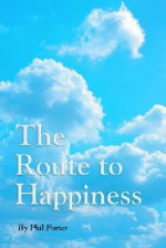The Route to Happiness - Phil Porter