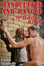 Handcuffed and Banged in the Back Alley - Fannie Tucker