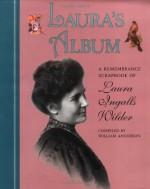 Laura's Album: A Remembrance Scrapbook of Laura Ingalls Wilder - William Anderson, Laura Ingalls Wilder