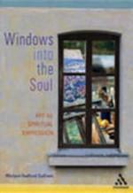 Windows Into the Soul: Art as Spiritual Expression - Michael Sullivan