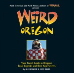 Weird Oregon: Your Travel Guide to Oregon's Local Legends and Best Kept Secrets - Al Eufrasio, Jefferson Davis, Mark Moran, Mark Sceurman