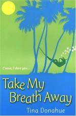 Take My Breath Away - Tina Donahue