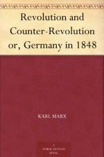Revolution and Counter-Revolution or, Germany in 1848 - Eleanor Marx Aveling, Karl Marx
