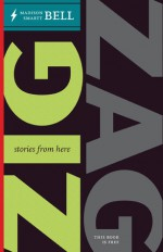 Zig Zag: Stories from Here, Stories from There - Madison Smartt Bell