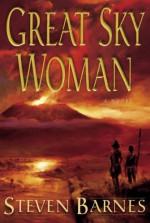 Great Sky Woman: A Novel - Steven Barnes