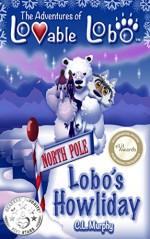 The Adventures of Lovable Lobo: Lobo's Howliday - C.L. Murphy, C.L. Murphy