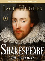 Shakespeare: The True Story of William Shakespeare (Historical Biographies of Famous People) - Jack Hughes