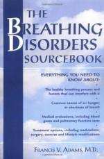 The Breathing Disorders Sourcebook (Sourcebooks) - Francis Adams