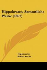 Sammtliche Werke - Hippocrates, Robert Fuchs