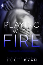 Playing with Fire - Lexi Ryan