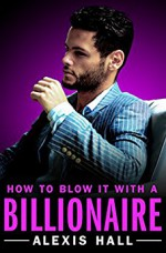 How to Blow It with a Billionaire - Alexis Hall