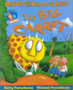 The Big Carrot: A Maggie and the Ferocious Beast Book - Betty Paraskevas