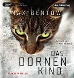 Das Dornenkind: Ein Fall für Nils Trojan 5 - Psychothriller (Kommissar Nils Trojan, Band 5) - Max Bentow, Axel Milberg