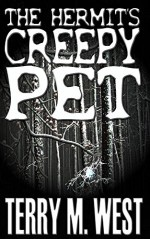 The Hermit's Creepy Pet (Single Shot Short Story Series Book 10) - Terry M. West