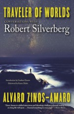 Traveler of Worlds: Conversations with Robert Silverberg - Robert Silverberg, Alvaro Zinos-Amaro